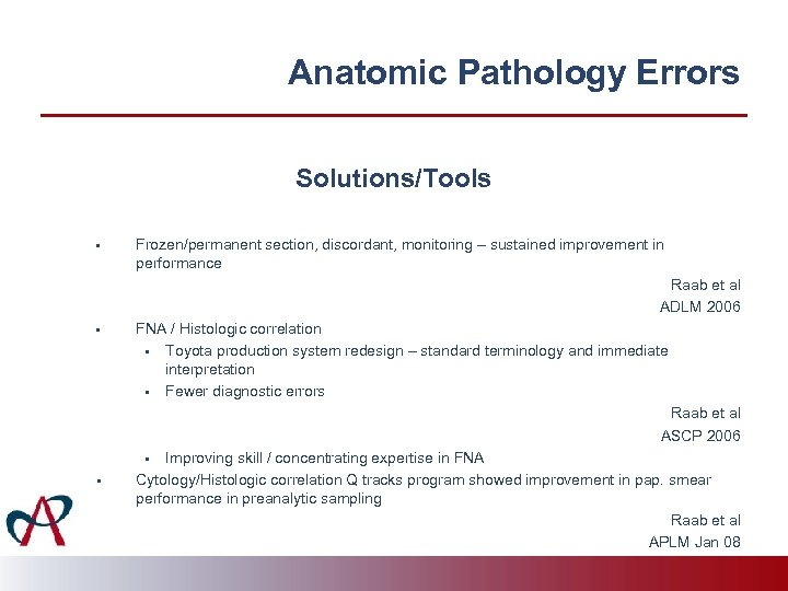 Anatomic Pathology Errors Solutions/Tools • Frozen/permanent section, discordant, monitoring – sustained improvement in performance
