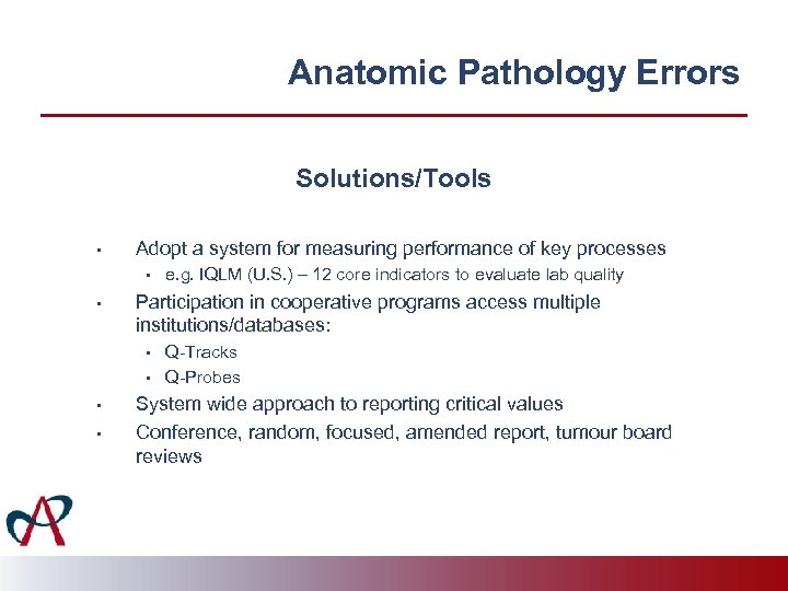 Anatomic Pathology Errors Solutions/Tools • Adopt a system for measuring performance of key processes