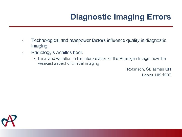 Diagnostic Imaging Errors • • Technological and manpower factors influence quality in diagnostic imaging
