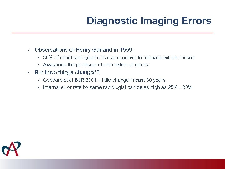 Diagnostic Imaging Errors • Observations of Henry Garland in 1959: • • • 30%