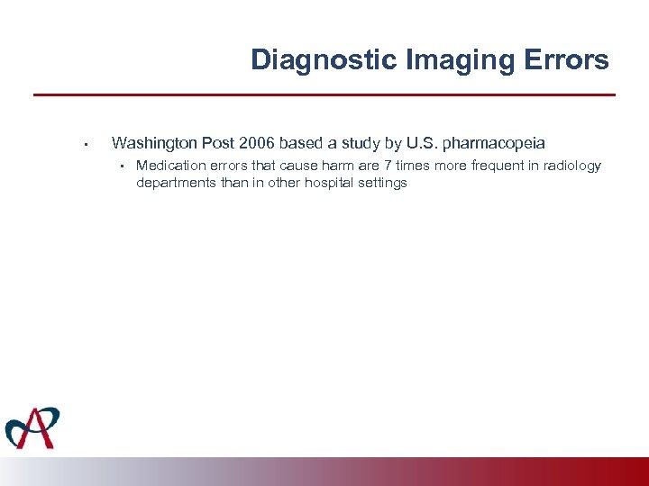 Diagnostic Imaging Errors • Washington Post 2006 based a study by U. S. pharmacopeia