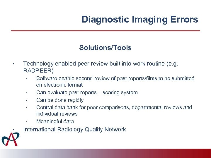 Diagnostic Imaging Errors Solutions/Tools • Technology enabled peer review built into work routine (e.
