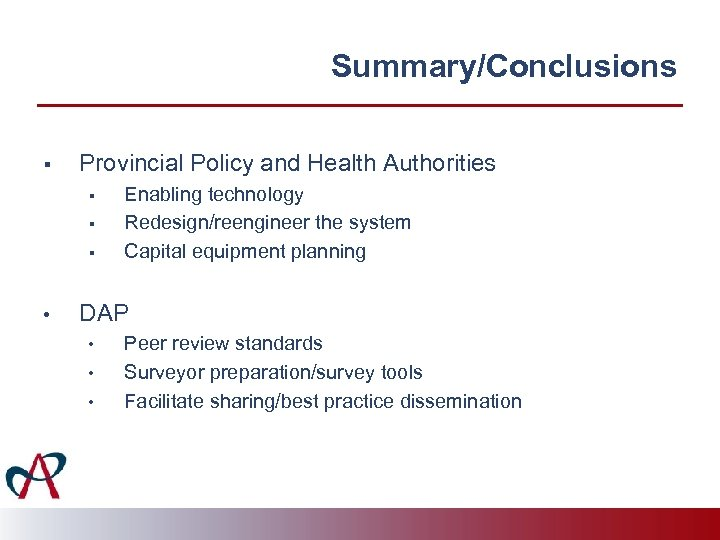 Summary/Conclusions § Provincial Policy and Health Authorities § § § • Enabling technology Redesign/reengineer