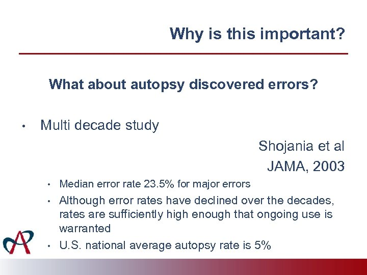 Why is this important? What about autopsy discovered errors? • Multi decade study Shojania