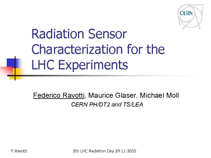 Radiation Sensor Characterization for the LHC Experiments Federico Ravotti, Maurice Glaser, Michael Moll CERN
