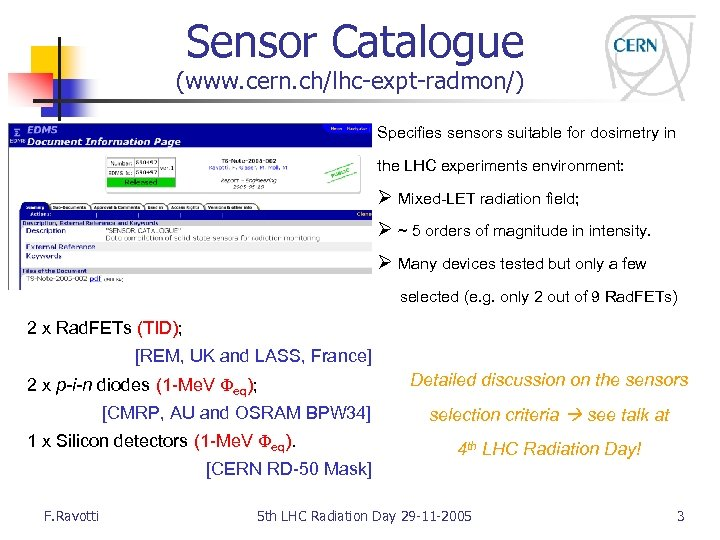 Sensor Catalogue (www. cern. ch/lhc-expt-radmon/) Specifies sensors suitable for dosimetry in the LHC experiments
