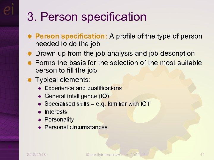 3. Person specification: A profile of the type of person needed to do the
