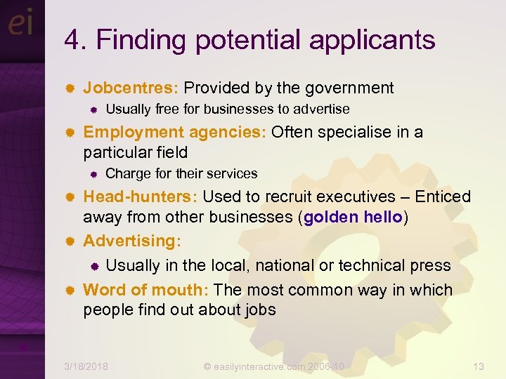 4. Finding potential applicants ® Jobcentres: Provided by the government ® ® Usually free