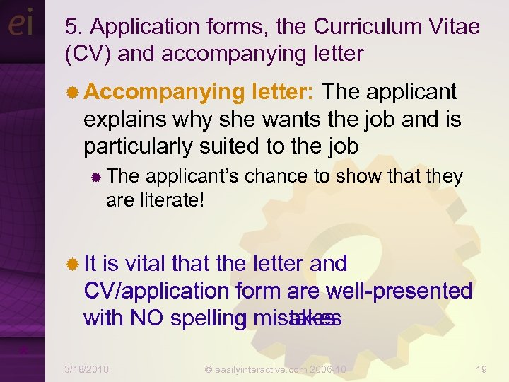 5. Application forms, the Curriculum Vitae (CV) and accompanying letter ® Accompanying letter: The