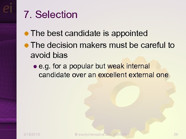 7. Selection ® The best candidate is appointed ® The decision makers must be