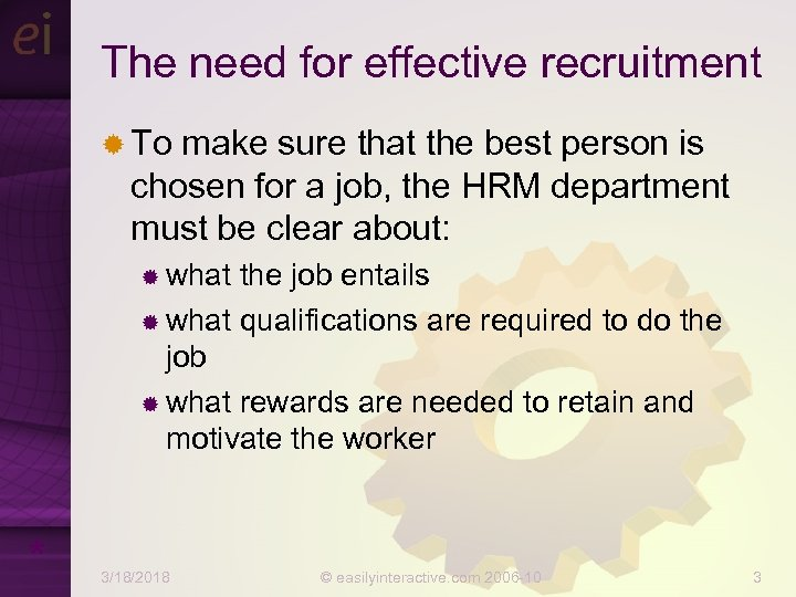 The need for effective recruitment ® To make sure that the best person is