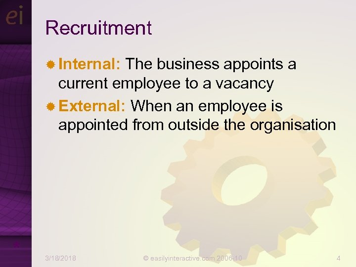 Recruitment ® Internal: The business appoints a current employee to a vacancy ® External: