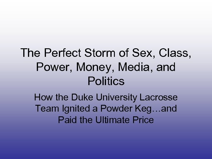 The Perfect Storm of Sex, Class, Power, Money, Media, and Politics How the Duke