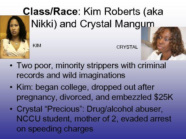 Class/Race: Kim Roberts (aka Nikki) and Crystal Mangum KIM CRYSTAL • Two poor, minority