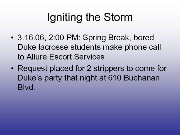 Igniting the Storm • 3. 16. 06, 2: 00 PM: Spring Break, bored Duke