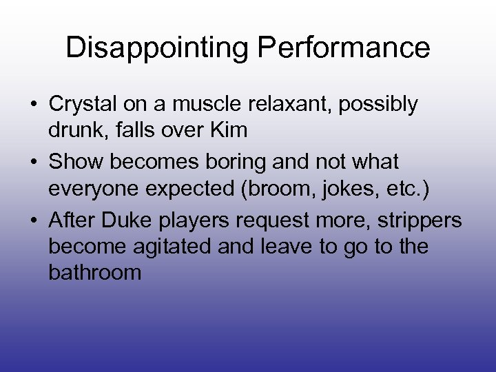 Disappointing Performance • Crystal on a muscle relaxant, possibly drunk, falls over Kim •