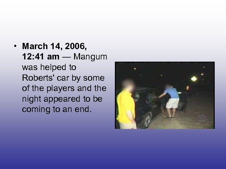 • March 14, 2006, 12: 41 am — Mangum was helped to Roberts'