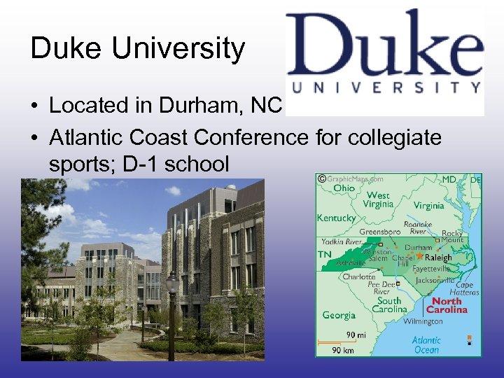 Duke University • Located in Durham, NC • Atlantic Coast Conference for collegiate sports;