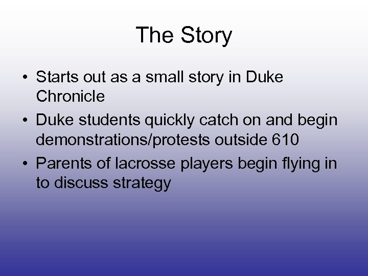 The Story • Starts out as a small story in Duke Chronicle • Duke