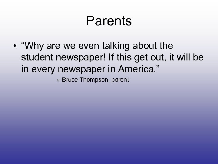 """Parents • """"Why are we even talking about the student newspaper! If this get"""