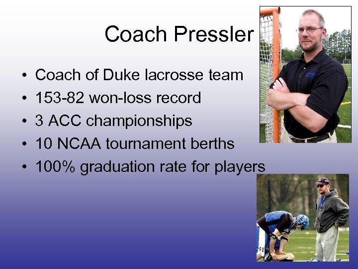 Coach Pressler • • • Coach of Duke lacrosse team 153 -82 won-loss record