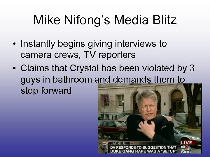 Mike Nifong's Media Blitz • Instantly begins giving interviews to camera crews, TV reporters