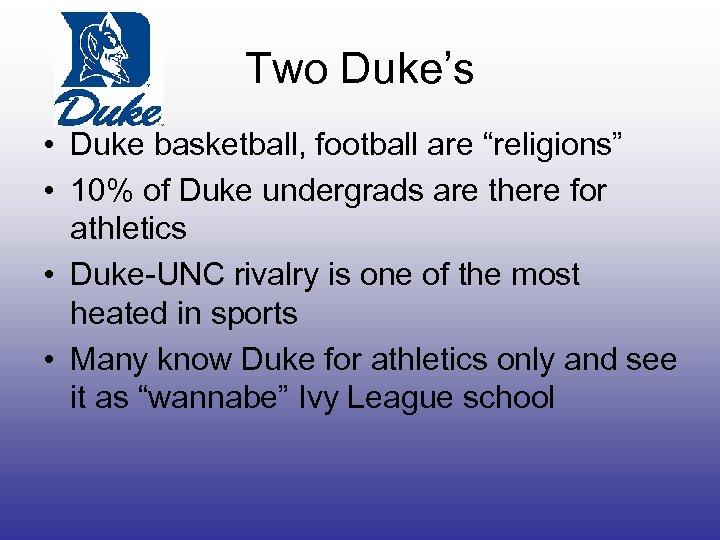 """Two Duke's • Duke basketball, football are """"religions"""" • 10% of Duke undergrads are"""