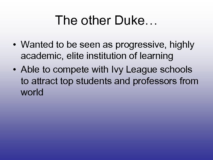 The other Duke… • Wanted to be seen as progressive, highly academic, elite institution