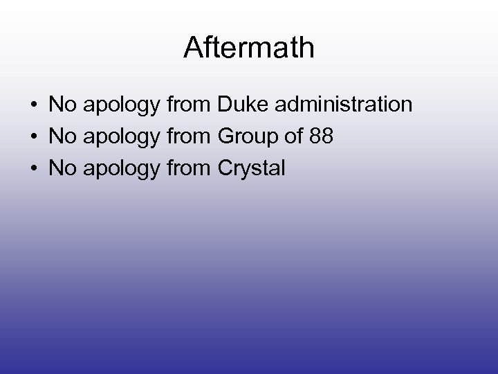 Aftermath • No apology from Duke administration • No apology from Group of 88