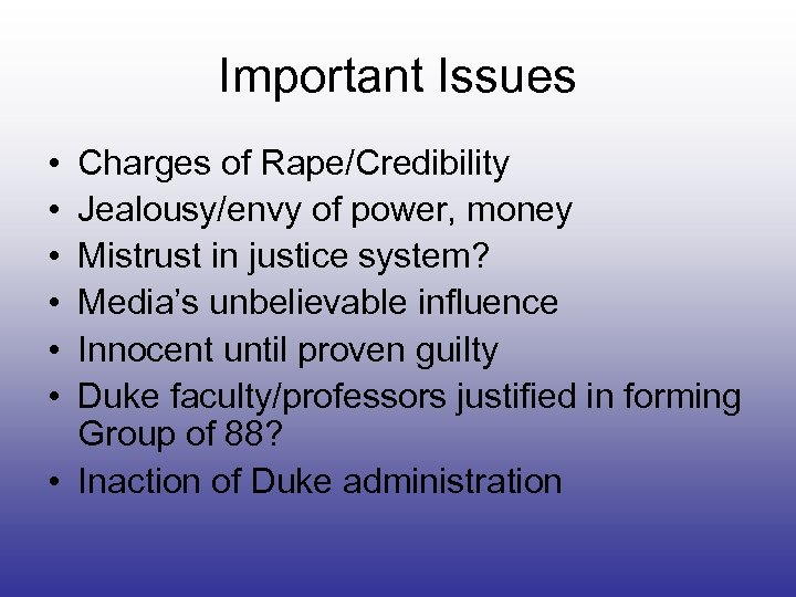Important Issues • • • Charges of Rape/Credibility Jealousy/envy of power, money Mistrust in