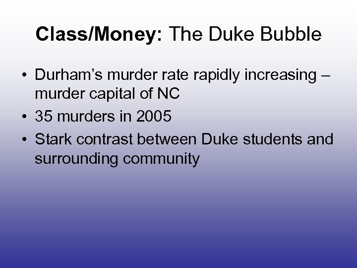 Class/Money: The Duke Bubble • Durham's murder rate rapidly increasing – murder capital of