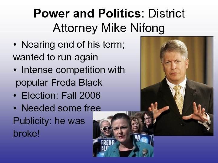 Power and Politics: District Attorney Mike Nifong • Nearing end of his term; wanted