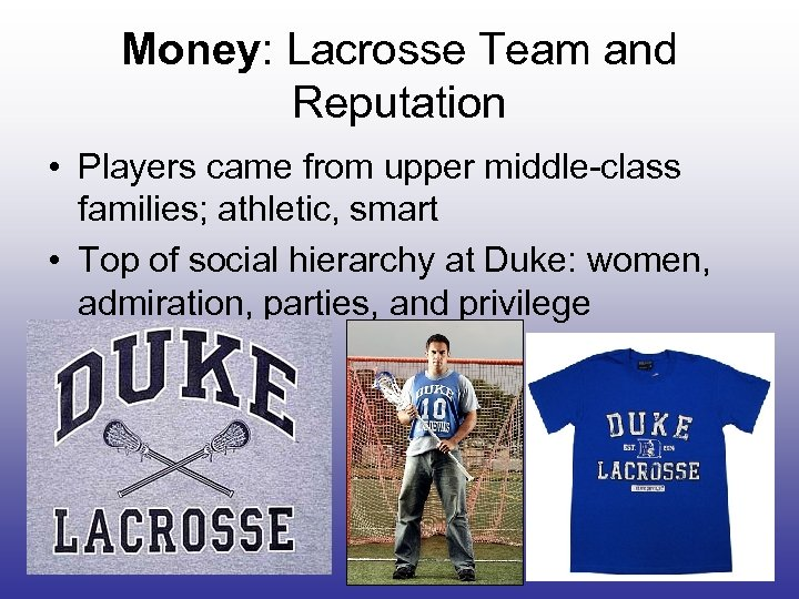 Money: Lacrosse Team and Reputation • Players came from upper middle-class families; athletic, smart