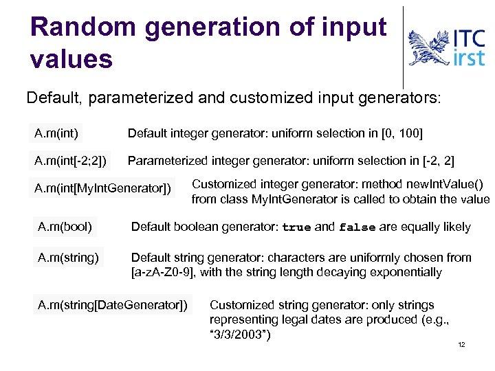 Random generation of input values Default, parameterized and customized input generators: A. m(int) Default
