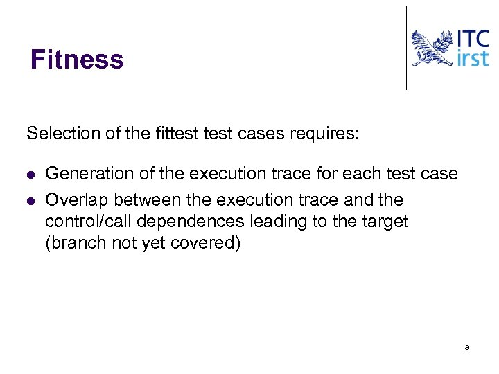 Fitness Selection of the fittest cases requires: l l Generation of the execution trace