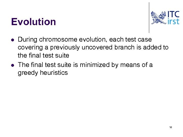 Evolution l l During chromosome evolution, each test case covering a previously uncovered branch