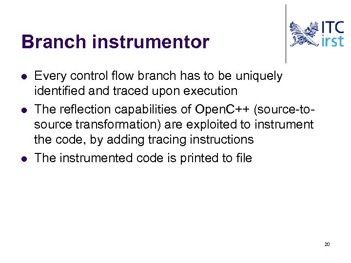 Branch instrumentor l l l Every control flow branch has to be uniquely identified