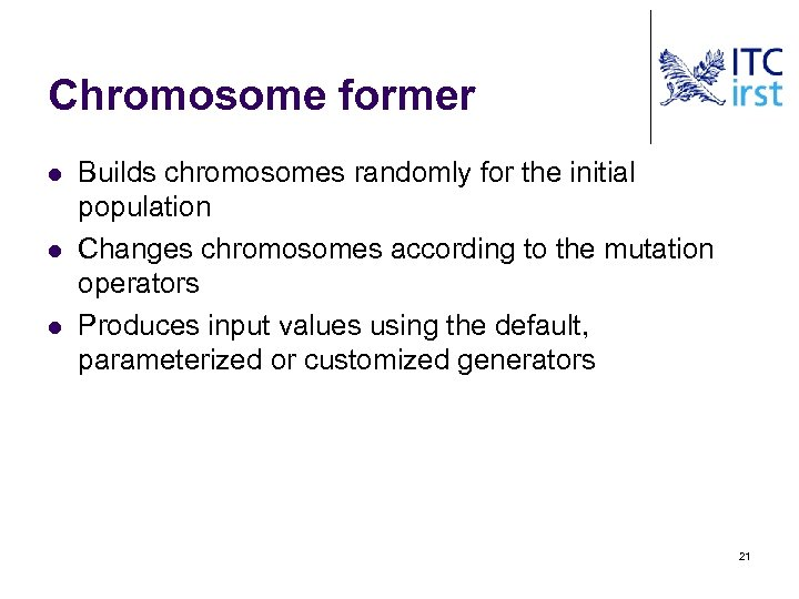 Chromosome former l l l Builds chromosomes randomly for the initial population Changes chromosomes