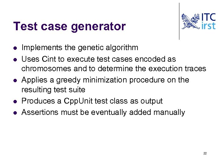 Test case generator l l l Implements the genetic algorithm Uses Cint to execute