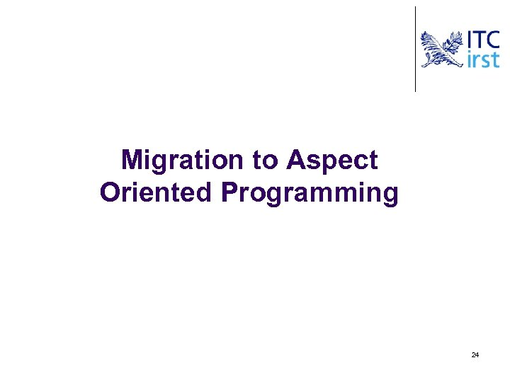 Migration to Aspect Oriented Programming 24