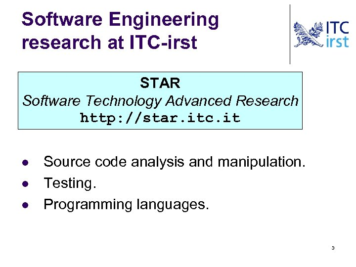 Software Engineering research at ITC-irst STAR Software Technology Advanced Research http: //star. itc. it