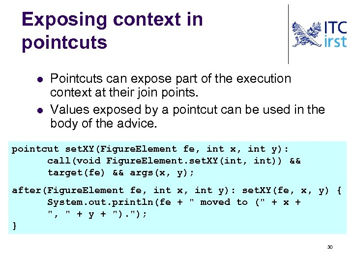Exposing context in pointcuts l l Pointcuts can expose part of the execution context
