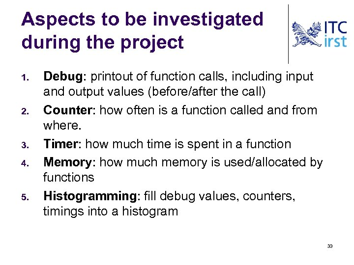 Aspects to be investigated during the project 1. 2. 3. 4. 5. Debug: printout