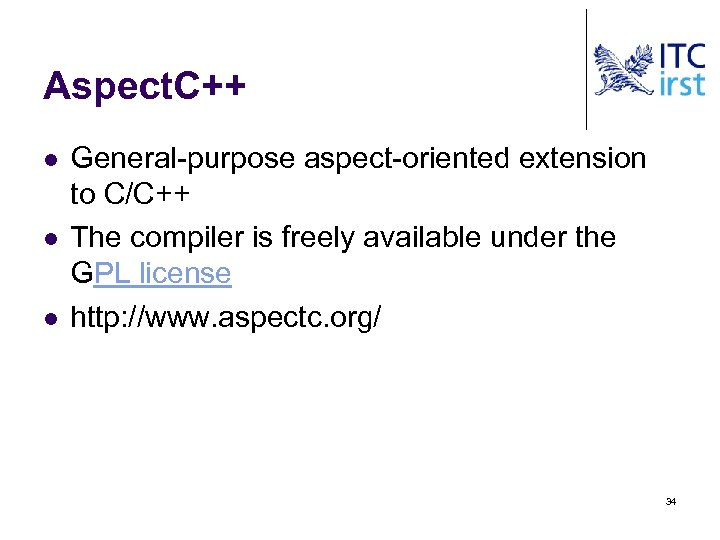 Aspect. C++ l l l General-purpose aspect-oriented extension to C/C++ The compiler is freely