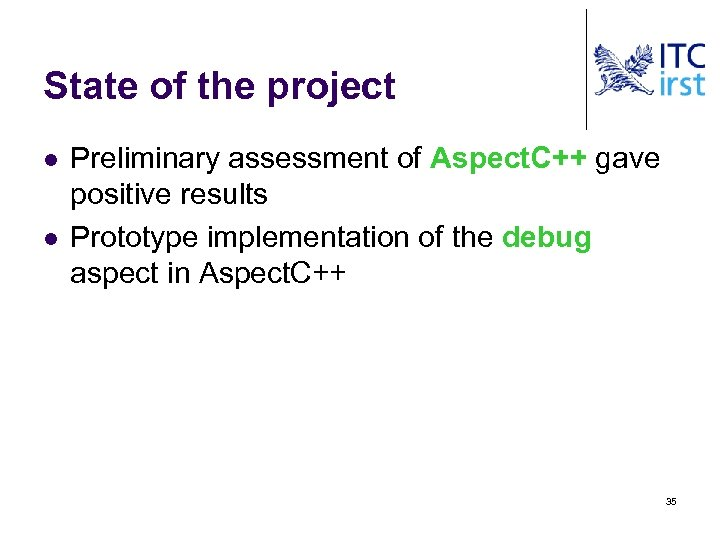 State of the project l l Preliminary assessment of Aspect. C++ gave positive results
