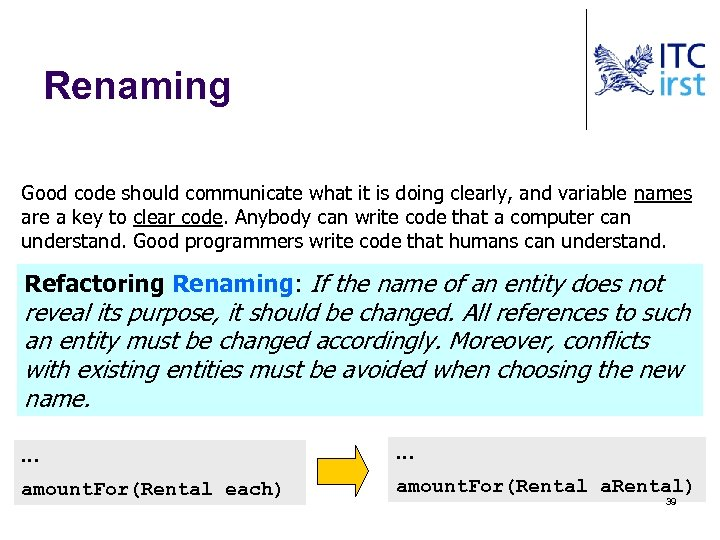 Renaming Good code should communicate what it is doing clearly, and variable names are