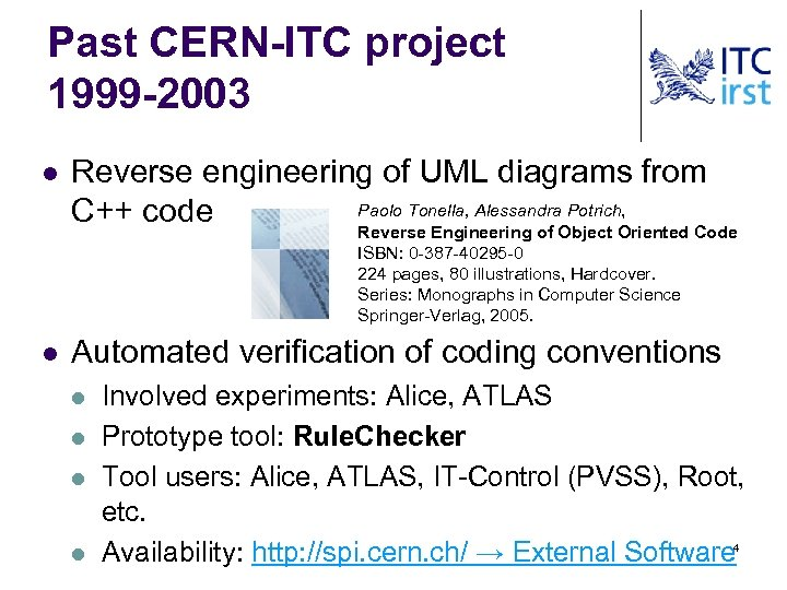 Past CERN-ITC project 1999 -2003 l Reverse engineering of UML diagrams from Paolo Tonella,