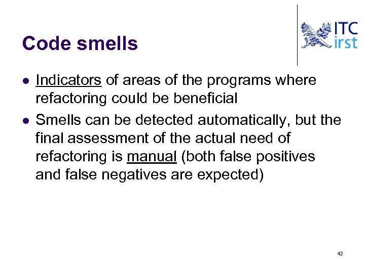 Code smells l l Indicators of areas of the programs where refactoring could be