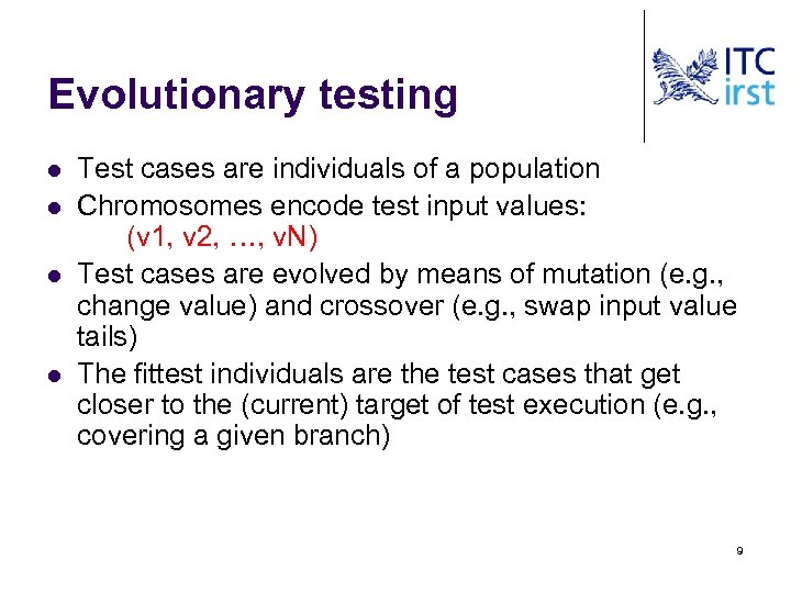 Evolutionary testing l l Test cases are individuals of a population Chromosomes encode test