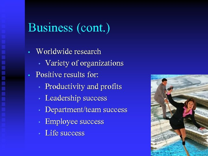 Business (cont. ) • • Worldwide research • Variety of organizations Positive results for: